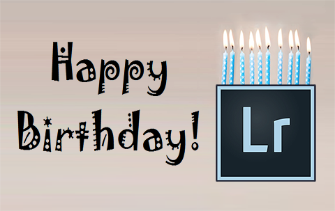 Happy Tenth Birthday, Lightroom!